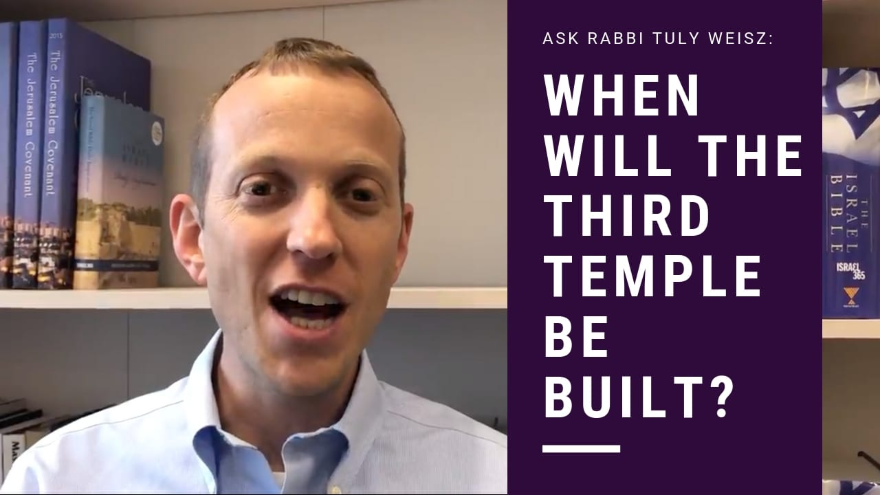 Ask the Rabbi: When Will the Third Temple be Built?