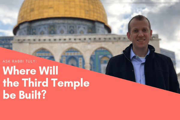 Ask the Rabbi: Where Will the Third Temple be Built?